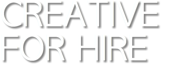 CREATIVE FOR HIRE